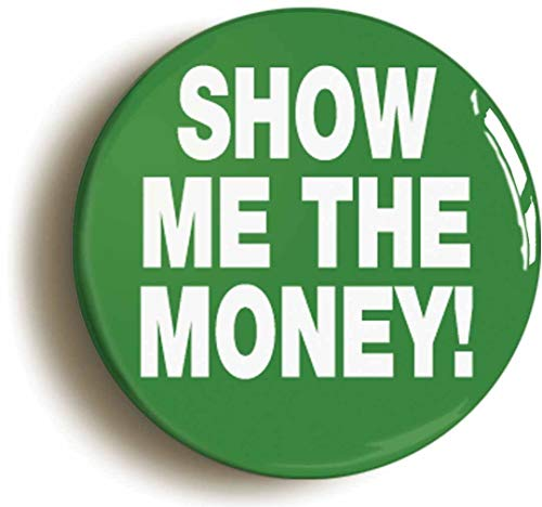 Show Me The Money Funny Nineties Button Pin (Size is 1inch Diameter) -