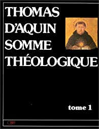 Somme théologique, tome 1 par Saint Thomas d'Aquin