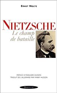 Nietzsche. Le champ de bataille par Ernst Nolte