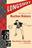 Longshot: The Story of the Buchan Bakers by Robin Buchan, Bruce Kitts (2004) Paperback