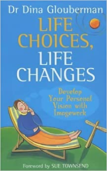 Life Choices, Life Changes: Develop Your Personal Vision with Imagework by Glouberman, Dina (2003)