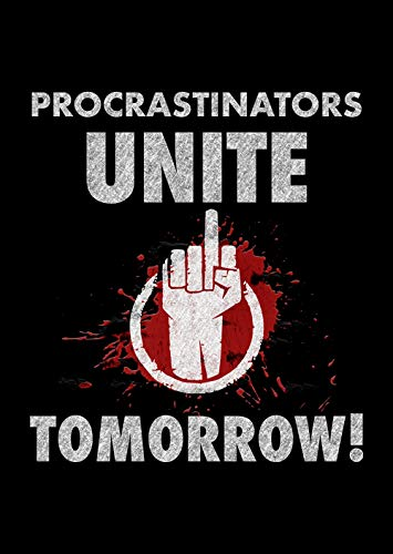 Home Of Merch Procrastinators Unite Tomorrow Perfect Funny Sarcastic Poster for Lazy People Around You A Great Gift Idea for Yourself or Just Like That Pun Novelty Black 16x24 Poster