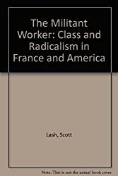 The Militant Worker: Class and Radicalism in France and America