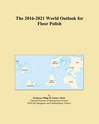 the-2016-2021-world-outlook-for-floor-polish