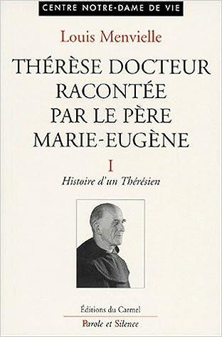 En ligne téléchargement gratuit Thérèse Docteur racontée par le Père Marie-Eugène, Tome 1 : Histoire d'un Thérésien pdf ebook