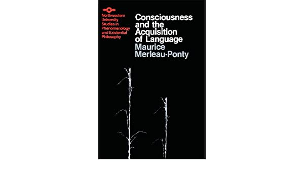 Consciousness and the acquisition of language studies in consciousness and the acquisition of language studies in phenomenology and existential philosophy kindle edition by maurice merleau ponty fandeluxe Gallery