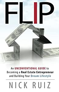 Flip: An Unconventional Guide to Becoming a Real Estate Entrepreneur and Building Your Dream Lifestyle from CreateSpace Independent Publishing Platform