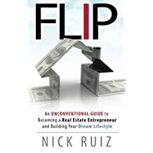 Flip: An Unconventional Guide to Becoming a Real Estate Entrepreneur and Building Your Dream Lifestyle