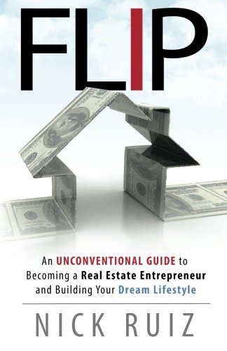 Real Estate Entrepreneur : Flip an unconventional guide to becoming a real estate