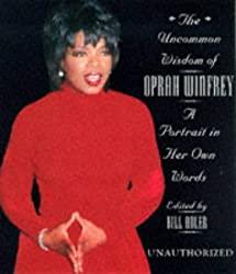 The Uncommon Wisdom Of Oprah Winfrey: A Portrait in Her Own Words (Unauthorized)