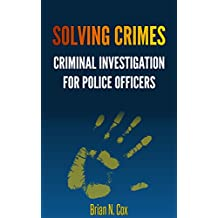Solving Crimes: Criminal Investigation for Police Officers