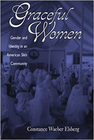 Graceful Women: Gender And Identity In An American Sikh Community