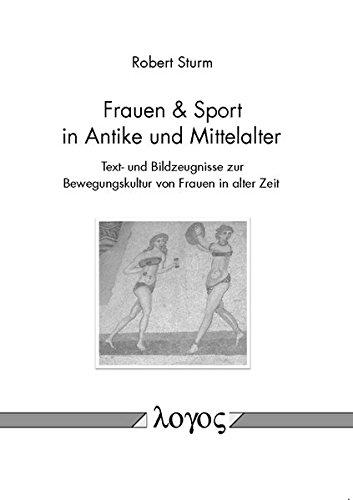 Frauen & Sport in Antike und Mittelalter: Text- und Bildzeugnisse zur Bewegungskultur von Frauen in alter Zeit (German Edition)