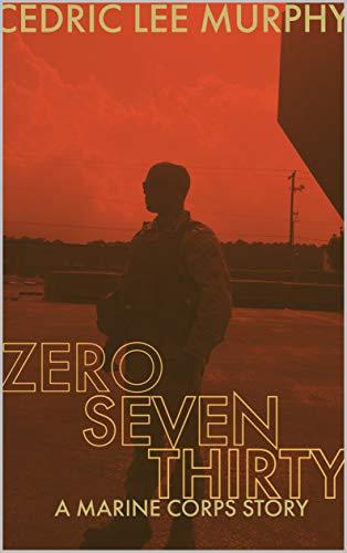 Zero Seven Thirty: A Marine Corps Story (English Edition)