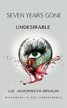 Seven Years Gone: Undesirable: ( A Young Adult Dystopian / Post Apocalyptic fiction series book 1 ) by [Iavorschi-Braun, Liz, Iavorschi-Braun, Liz]