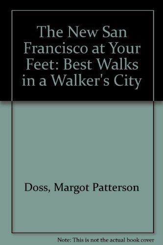 The New San Francisco at Your Feet: Best Walks in a Walkers City