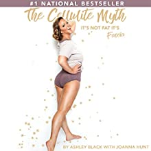 The Cellulite Myth: It's Not Fat, It's Fascia Audiobook by Joanna Hunt, Ashley Black Narrated by Ashley Black