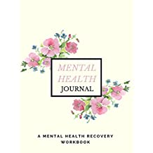 Mental Health Journal: Anxiety, PTSD and Depression Workbook to Improve Mood and Feel Better   Mental Health Planner for Men, Women and Teens   Self Care Diary Journal Notebook