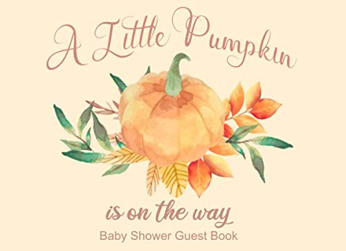 Happy Halloween 2019 Wishes (A Little Pumpkin is on the way: Welcome Baby Shower Guest Book for Family & Friends to Sign In, Advice for Parents & Well Wishes | Memory Keepsake ... Leaves)