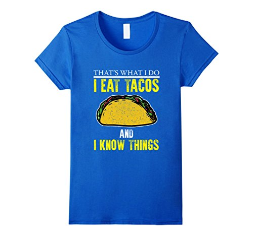 [Women's FUNNY EAT TACOS AND I KNOW THINGS T-SHIRT Food Gift Medium Royal Blue] (Taco Adult Costumes)