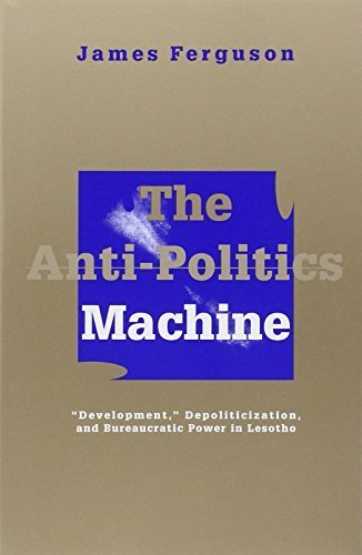 The Anti-politics Machine: Development, Depoliticization and Bureaucratic Power in Lesotho by Ferguson, James (1994) Paperback