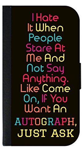Funny Novelty Quote - Autograph Quote - In Color - Wallet Style Phone Case - Samsung Galaxy s3/s4/s5/s6/s6 Edge/s7/s7 Edge/s8/s8+ Select Your Compatible Phone (Pretty Autograph)