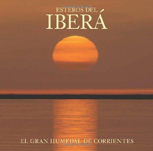 Esteros del Iberá: The Great Wetlands of Argentina (Spanish Edition)