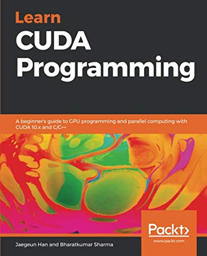 Learn CUDA Programming: A beginner's guide to GPU programming and parallel computing with CUDA 10.x and C/C++ (Parallel Computer Architecture)