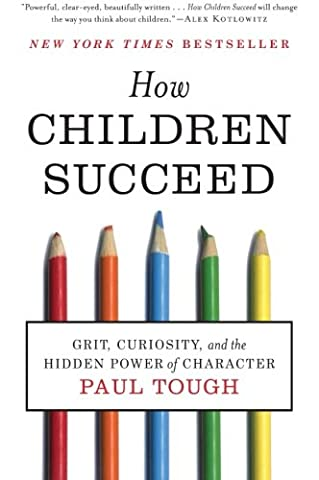 How Children Succeed: Grit, Curiosity, and the Hidden Power of Character (The Tough Kids Social Skills)