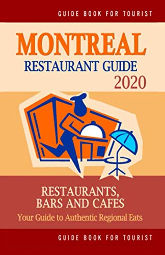 Montreal Restaurant Guide 2020: Best Rated Restaurants in Montreal - Top Restaurants, Special Places to Drink and Eat Good Food Around (Restaurant Guide 2020)
