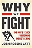 Download Why We Fight: One Man's Search for Meaning Inside the Ring in PDF ePUB Free Online