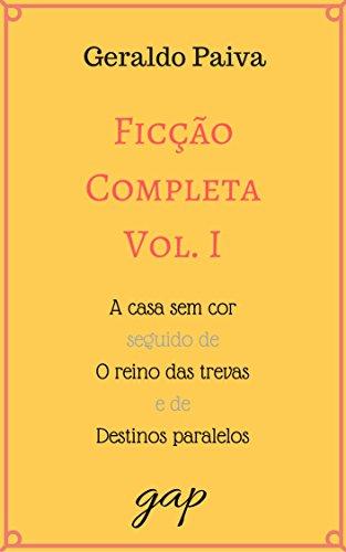 Ficção Completa Vol. I: A casa sem cor seguido de O reino das trevas e de Destinos paralelos