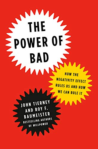 Image result for The Power of Bad: How the Negativity Effect Rules Us and How We Can Rule It""