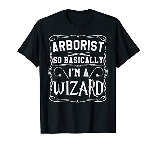 Magical Arborist So Basically I'm A Wizard T-Shirt