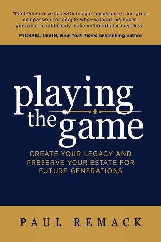 Playing the Game: Create Your Legacy and Preserve Your Estate for Future - Playing Game The