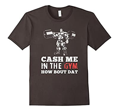 Cash Me in The Gym, How Bout Dat? Body Building T-Shirt