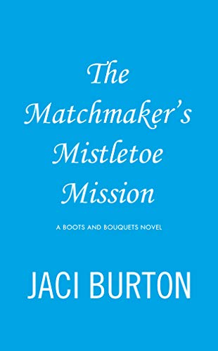 - The Matchmaker's Mistletoe Mission (A Boots And Bouquets Novel)