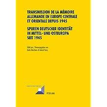 Transmission de la mémoire allemande en Europe centrale et orientale depuis 1945 / Spuren deutscher Identitaet in Mittel- und Osteuropa seit 1945