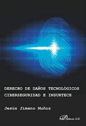 Derecho de daños tecnológicos, ciberseguridad e insurtech por Jimeno Muñoz, Jesús