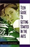 Teen Guide to Getting Started in the Arts, Carol L. Ritzenthaler, 031331392X