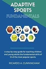Adaptive Sports Fundamentals: Fundamental skills of:  Basketball, Football, Soccer, Baseball, Badminton, Track, Volleyball, Softball, Ultimate Frisbee & Tennis Paperback