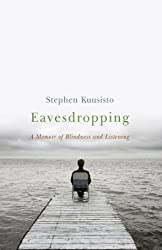 Eavesdropping: A Memoir of Blindness and Listening by Stephen Kuusisto (2006-09-17)