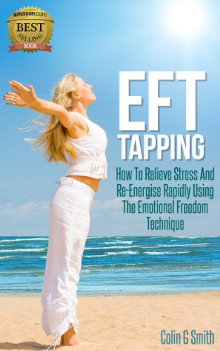 EFT Tapping: How To Relieve Stress And Re-Energise Rapidly Using The Emotional Freedom Technique (Beginners Guide) (English Edition)