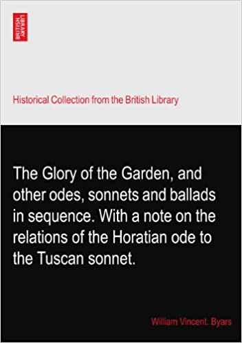 The Glory of the Garden, and other odes, sonnets and ballads in sequence. With a note on the relations of the Horatian ode to the Tuscan sonnet.