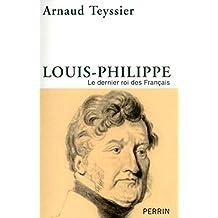 Louis-Philippe - Le dernier roi des Français