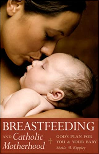 Breastfeeding and Catholic Motherhood Gods Plan for You and Your Baby