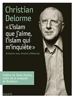 L'islam que j'aime, l'islam qui m'inquiète : entretien avec Antoine d'Abbundo, Delorme, Christian