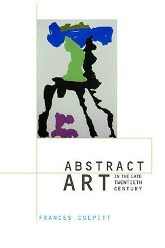 Abstract Art in the Late Twentieth Century (Contemporary Artists and their Critics) -