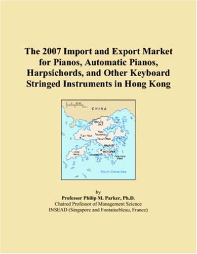 The 2007 Import and Export Market for Pianos, Automatic Pianos, Harpsichords, and Other Keyboard Stringed Instruments in Hong Kong