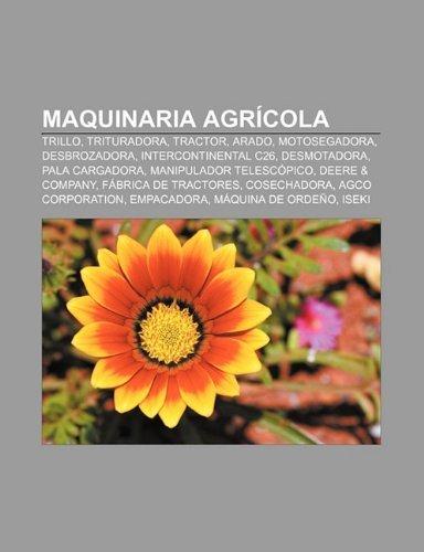 Maquinaria Agricola: Trillo, Trituradora, Tractor, Arado, Motosegadora, Desbrozadora, Intercontinental C26, Desmotadora, Pala...